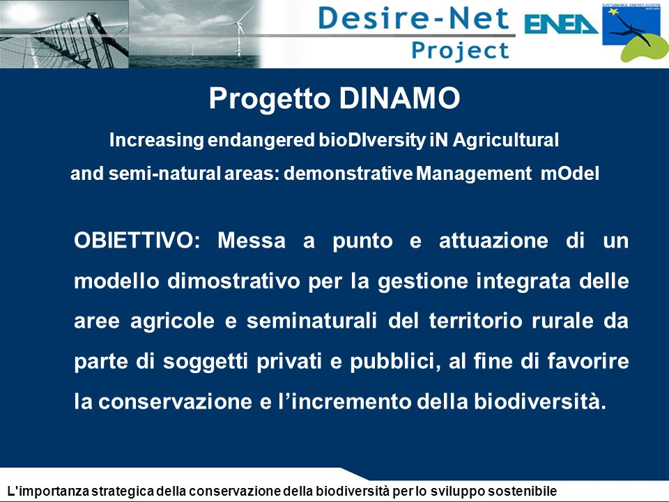 Progetto DINAMO Increasing endangered bioDIversity iN Agricultural and semi-natural areas: demonstrative Management mOdel OBIETTIVO: Messa a punto e a