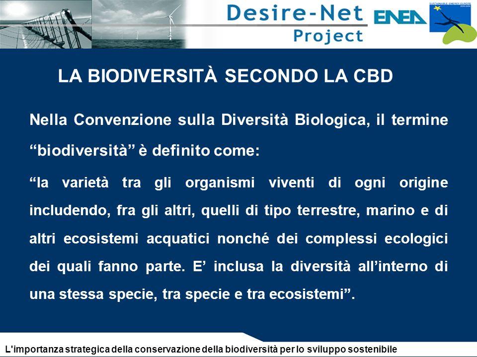 LA BIODIVERSITÀ SECONDO LA CBD Nella Convenzione sulla Diversità Biologica, il termine biodiversità è definito come: la varietà tra gli organismi viventi di ogni origine includendo, fra gli altri, quelli di tipo terrestre, marino e di altri ecosistemi acquatici nonché dei complessi ecologici dei quali fanno parte.