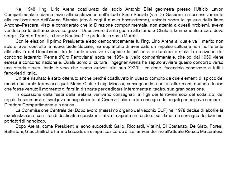 Nel 1948 ling. Lirio Arena coadiuvato dal socio Antonio Bilei geometra presso lUfficio Lavori Compartimentale, danno inizio alla costruzione dellattua