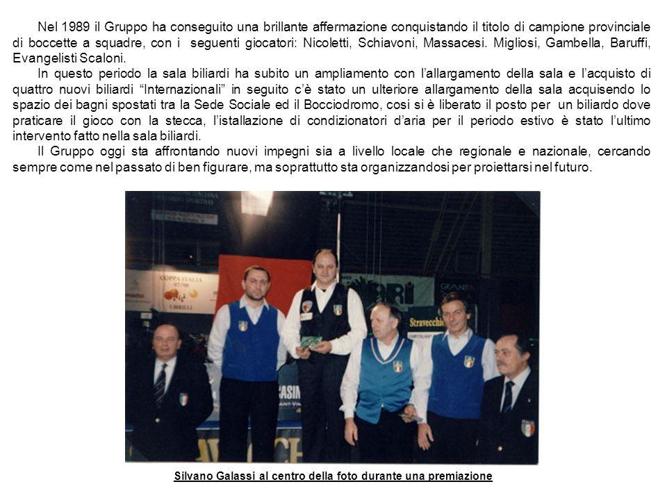 Nel 1989 il Gruppo ha conseguito una brillante affermazione conquistando il titolo di campione provinciale di boccette a squadre, con i seguenti gioca