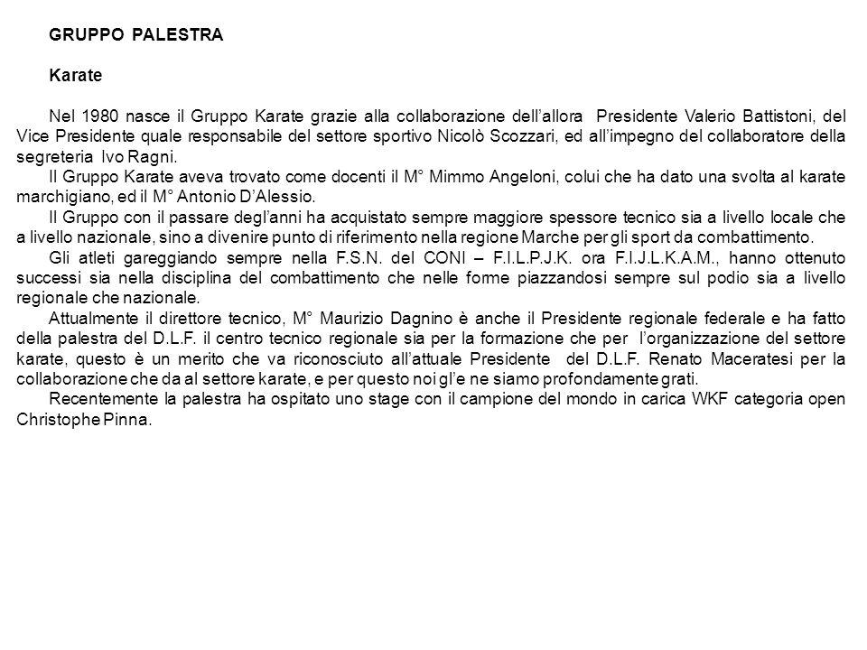 GRUPPO PALESTRA Karate Nel 1980 nasce il Gruppo Karate grazie alla collaborazione dellallora Presidente Valerio Battistoni, del Vice Presidente quale