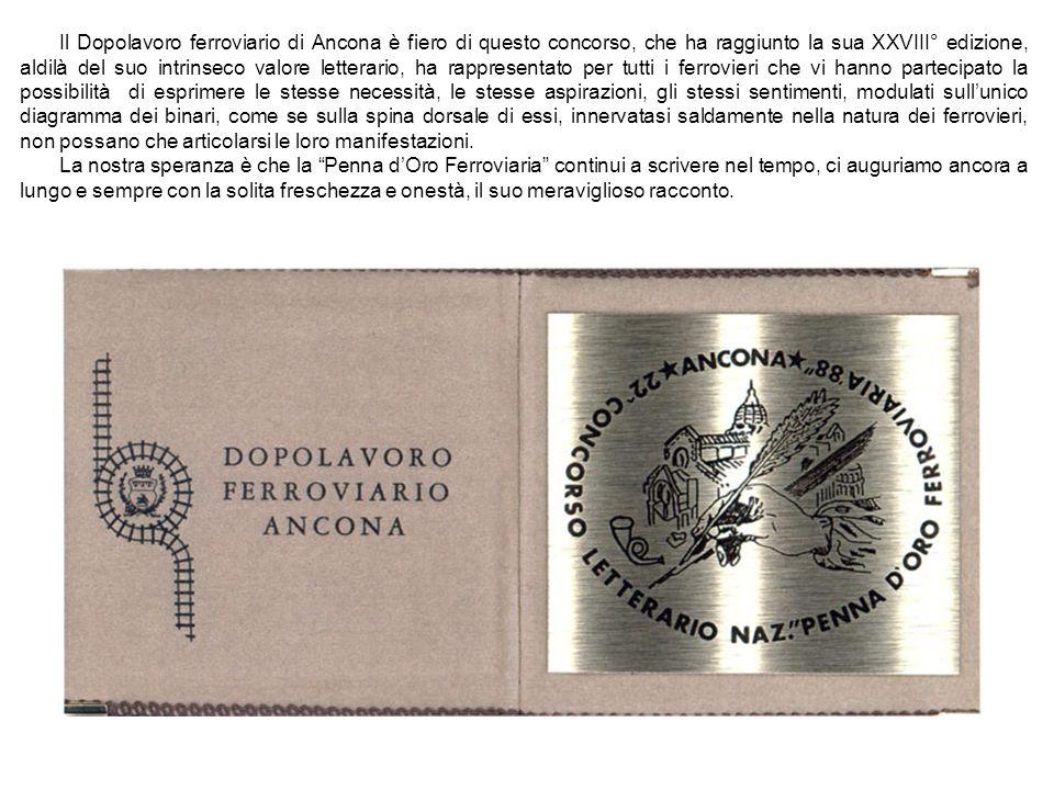 Il Dopolavoro ferroviario di Ancona è fiero di questo concorso, che ha raggiunto la sua XXVIII° edizione, aldilà del suo intrinseco valore letterario,