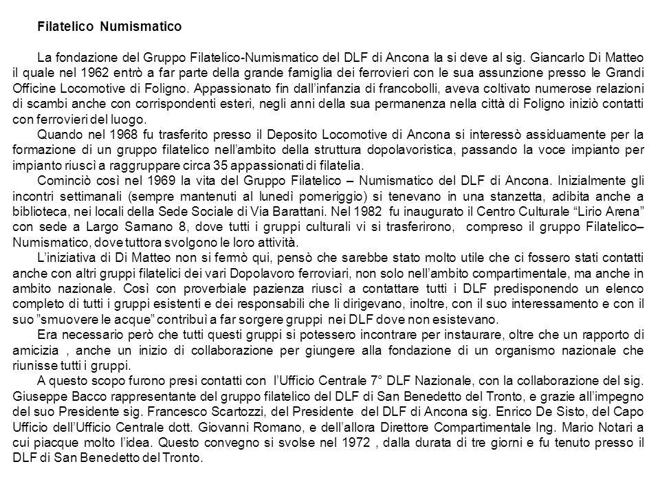 Filatelico Numismatico La fondazione del Gruppo Filatelico-Numismatico del DLF di Ancona la si deve al sig. Giancarlo Di Matteo il quale nel 1962 entr