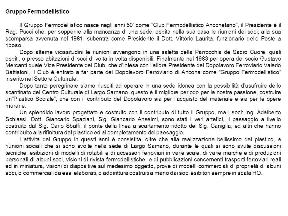 Gruppo Fermodellistico Il Gruppo Fermodellistico nasce negli anni 50 come Club Fermodellistico Anconetano, il Presidente è il Rag. Pucci che, per sopp