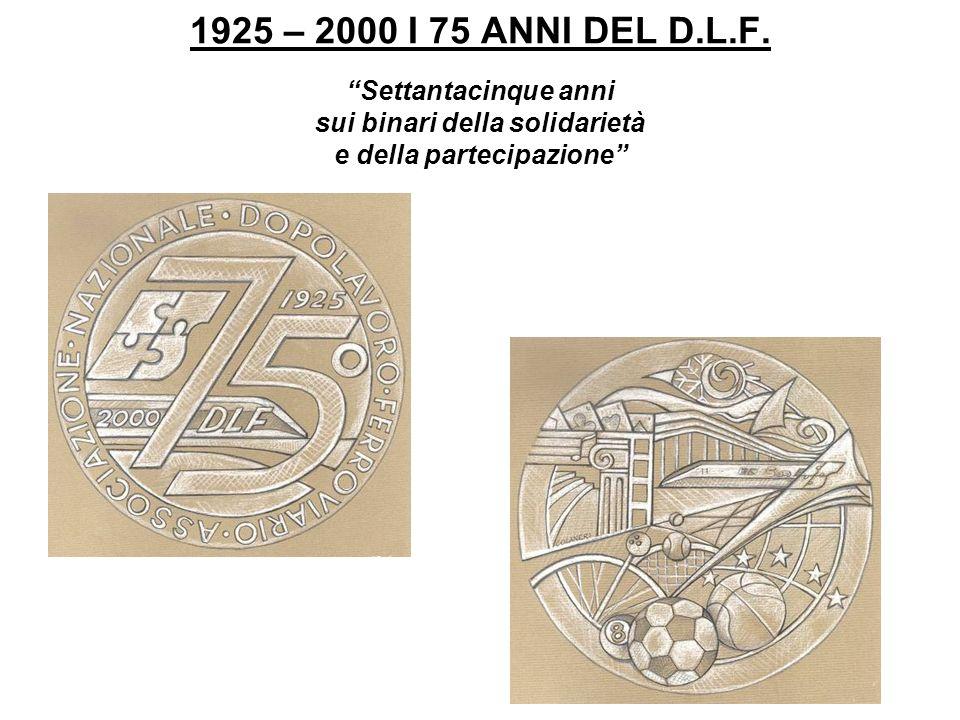1925 – 2000 I 75 ANNI DEL D.L.F. Settantacinque anni sui binari della solidarietà e della partecipazione