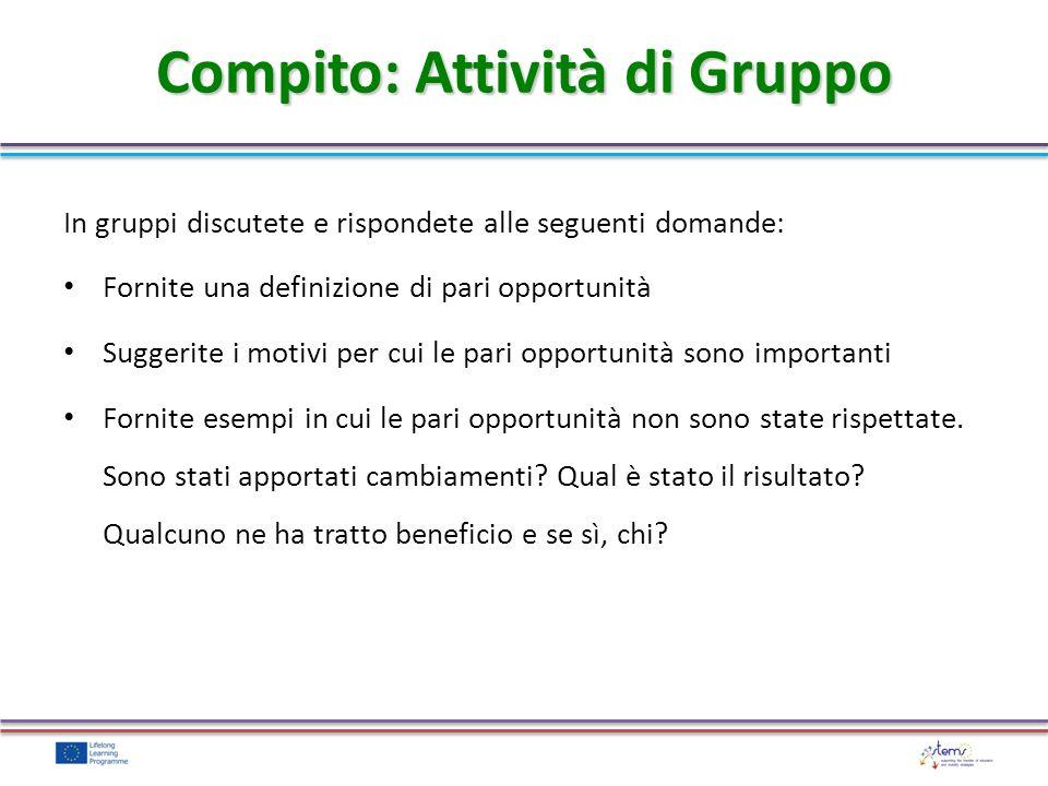 In gruppi discutete e rispondete alle seguenti domande: Fornite una definizione di pari opportunità Suggerite i motivi per cui le pari opportunità son