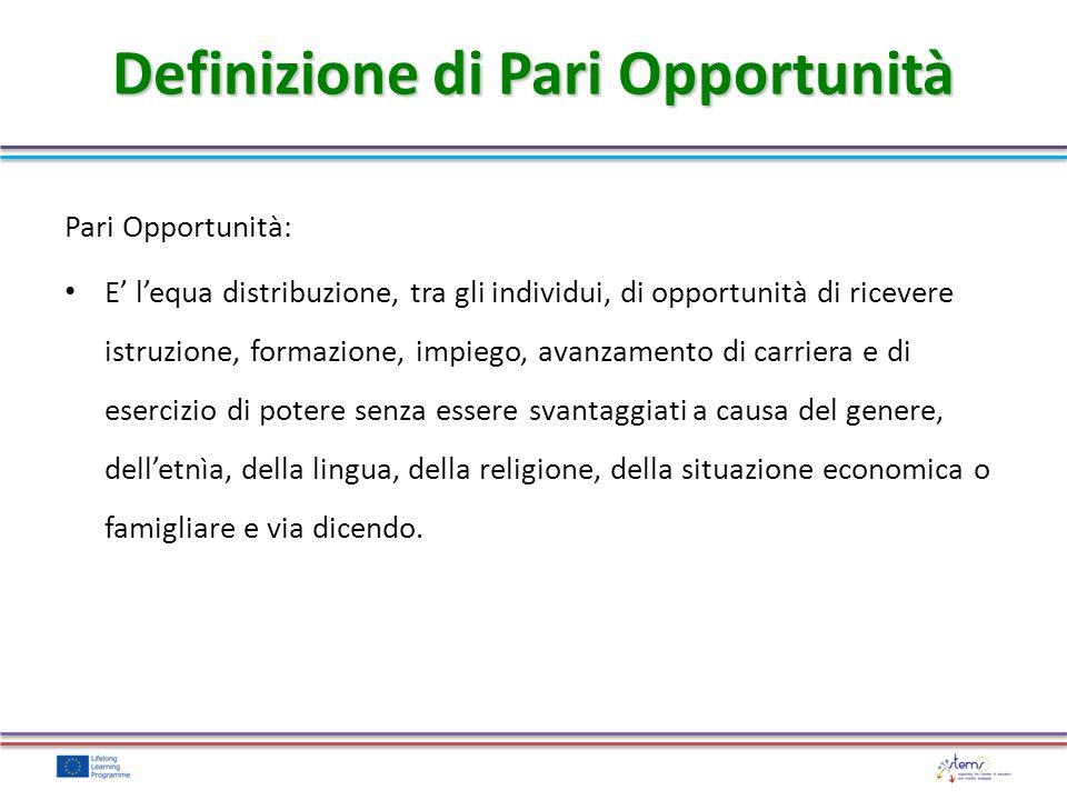 Pari Opportunità: E lequa distribuzione, tra gli individui, di opportunità di ricevere istruzione, formazione, impiego, avanzamento di carriera e di e