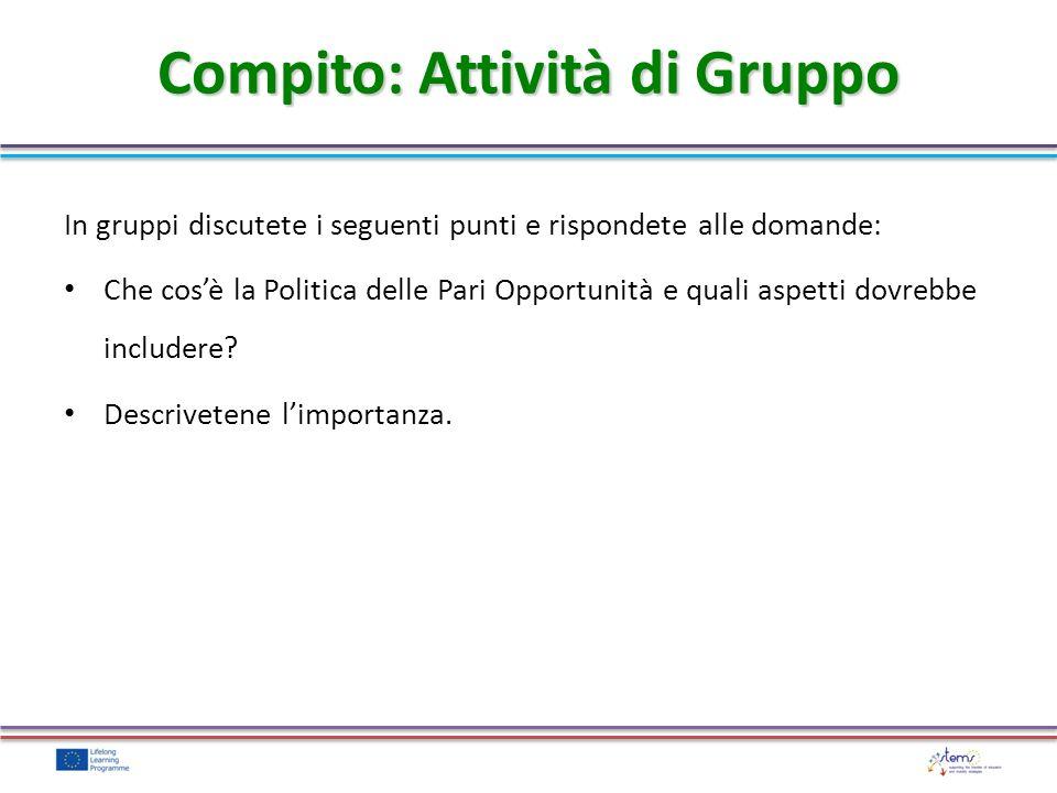 In gruppi discutete i seguenti punti e rispondete alle domande: Che cosè la Politica delle Pari Opportunità e quali aspetti dovrebbe includere? Descri
