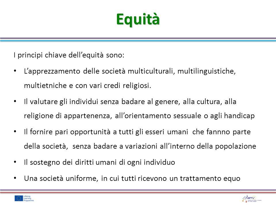 I principi chiave dellequità sono: Lapprezzamento delle società multiculturali, multilinguistiche, multietniche e con vari credi religiosi. Il valutar