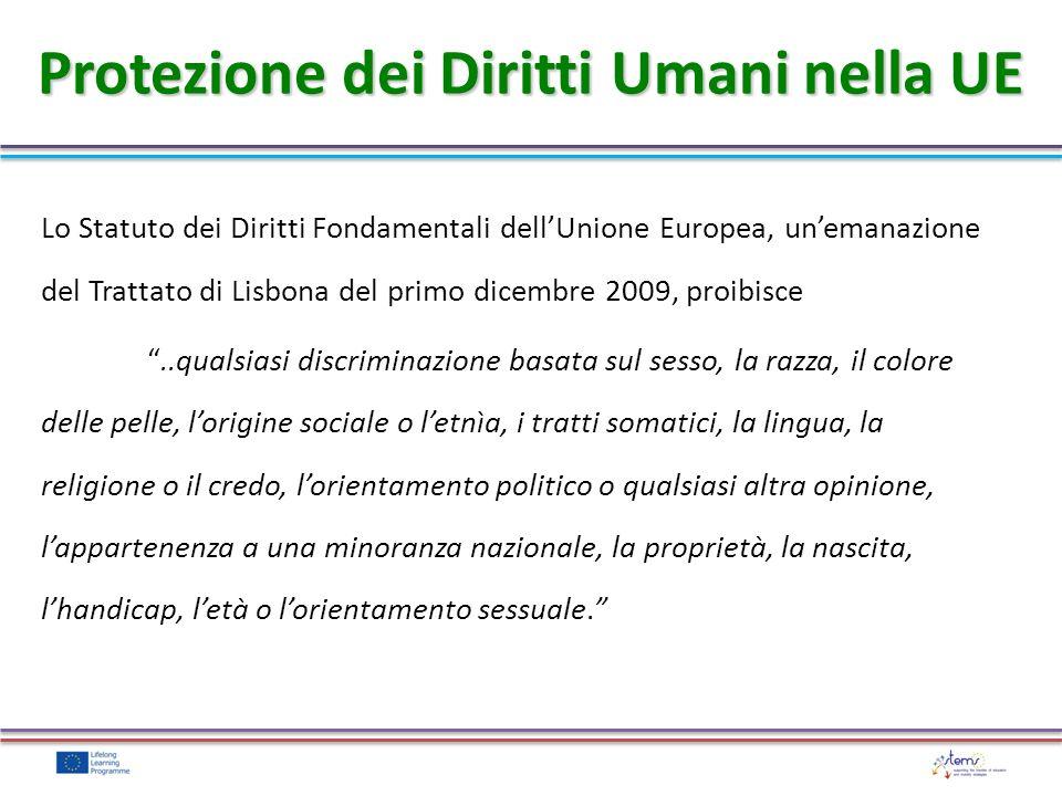 Protezione dei Diritti Umani nella UE Lo Statuto dei Diritti Fondamentali dellUnione Europea, unemanazione del Trattato di Lisbona del primo dicembre