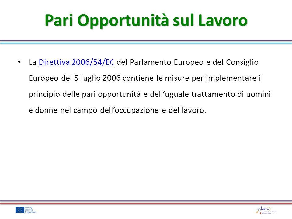 La Direttiva 2006/54/EC del Parlamento Europeo e del Consiglio Europeo del 5 luglio 2006 contiene le misure per implementare il principio delle pari o