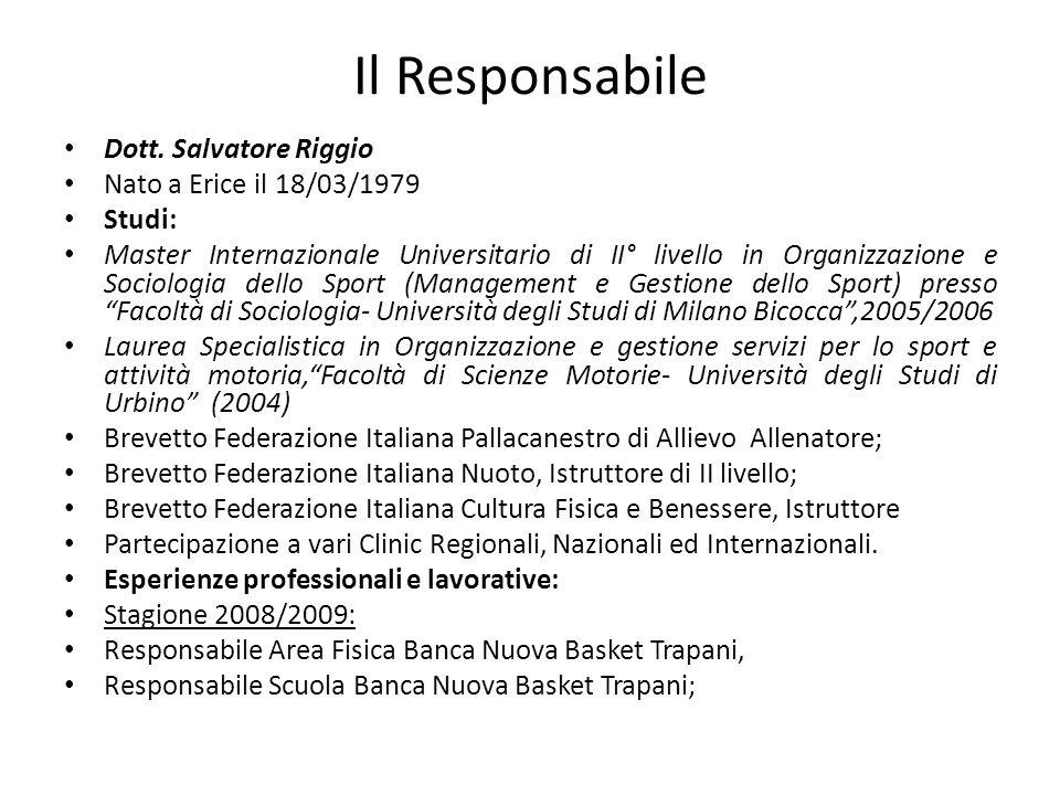 Il Responsabile Dott. Salvatore Riggio Nato a Erice il 18/03/1979 Studi: Master Internazionale Universitario di II° livello in Organizzazione e Sociol