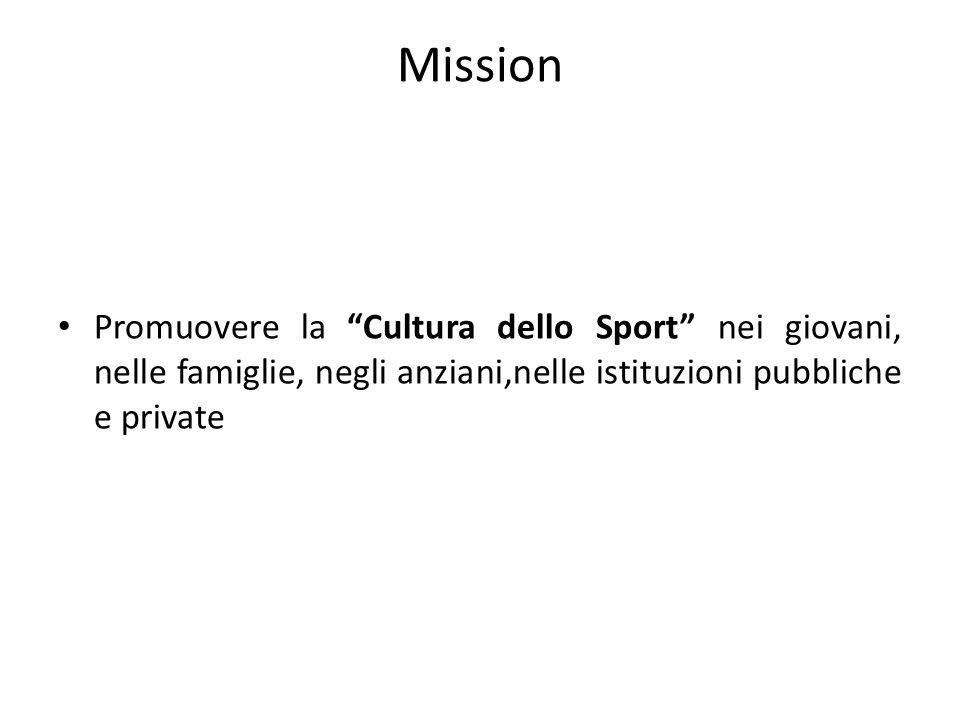 Mission Promuovere la Cultura dello Sport nei giovani, nelle famiglie, negli anziani,nelle istituzioni pubbliche e private