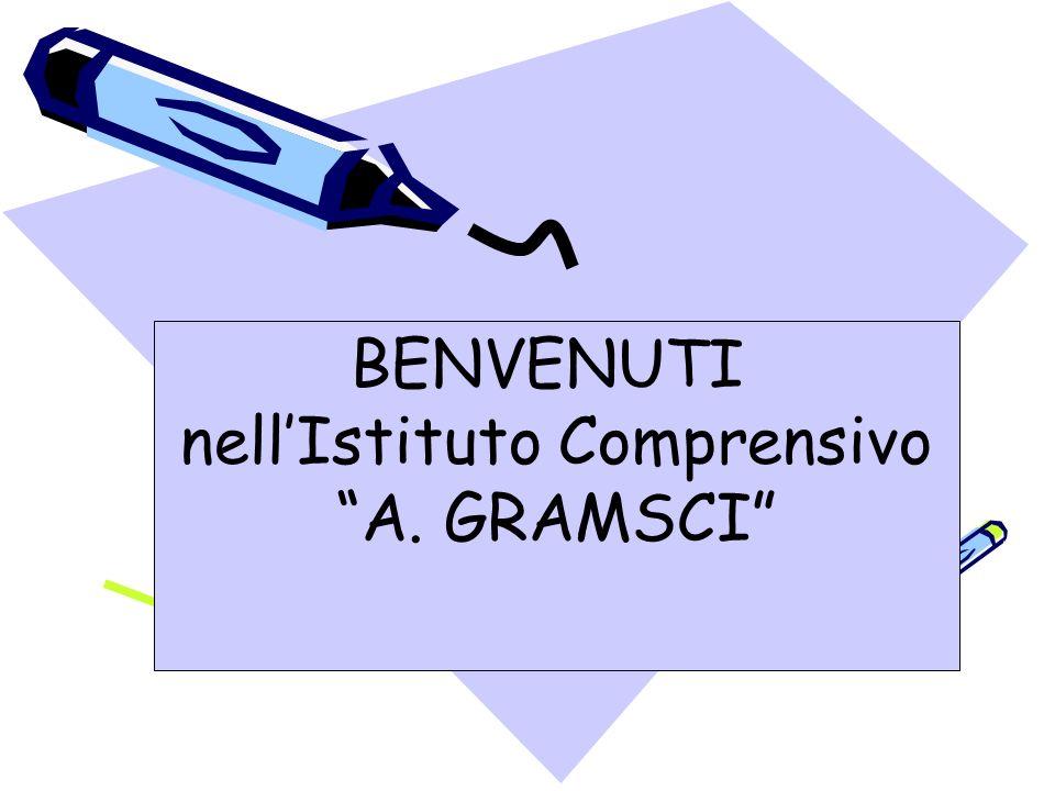 BENVENUTI nellIstituto Comprensivo A. GRAMSCI