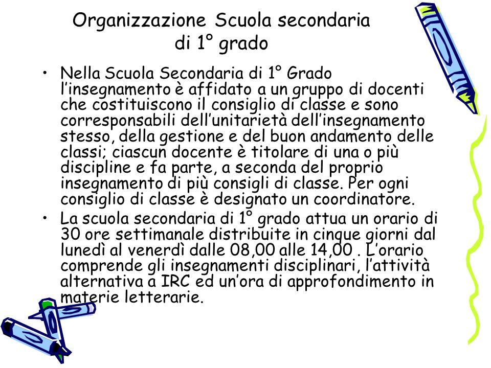 Organizzazione Scuola secondaria di 1° grado Nella Scuola Secondaria di 1° Grado linsegnamento è affidato a un gruppo di docenti che costituiscono il