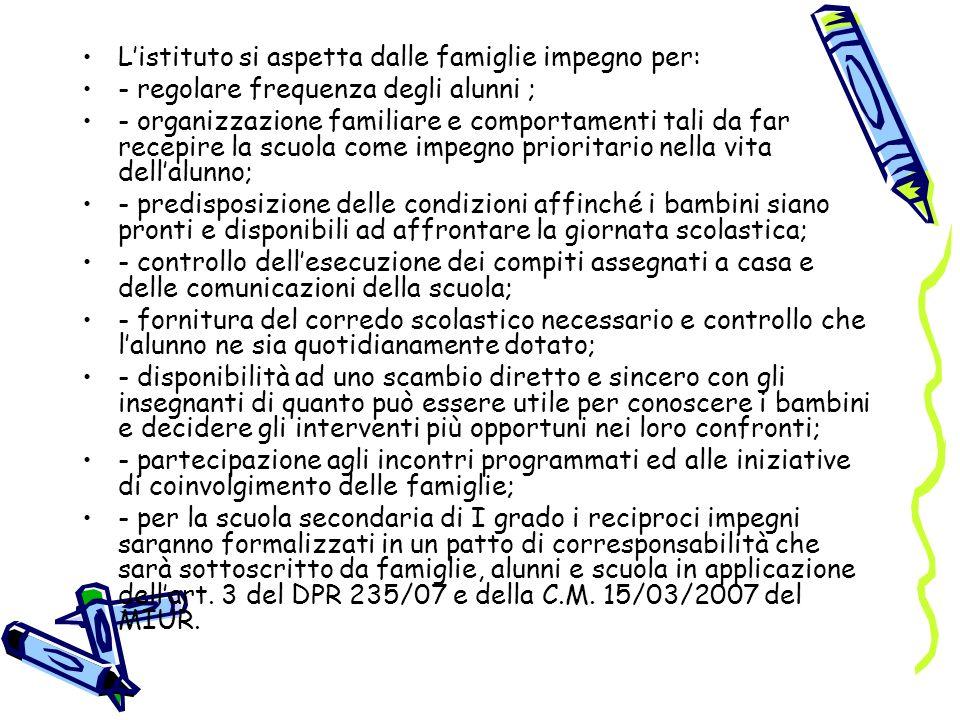 Listituto si aspetta dalle famiglie impegno per: - regolare frequenza degli alunni ; - organizzazione familiare e comportamenti tali da far recepire l