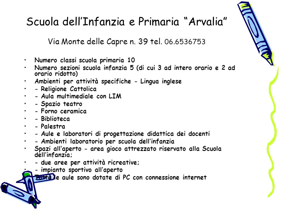 Scuola dellInfanzia e Primaria Arvalia Via Monte delle Capre n. 39 tel. 06.6536753 Numero classi scuola primaria 10 Numero sezioni scuola infanzia 5 (