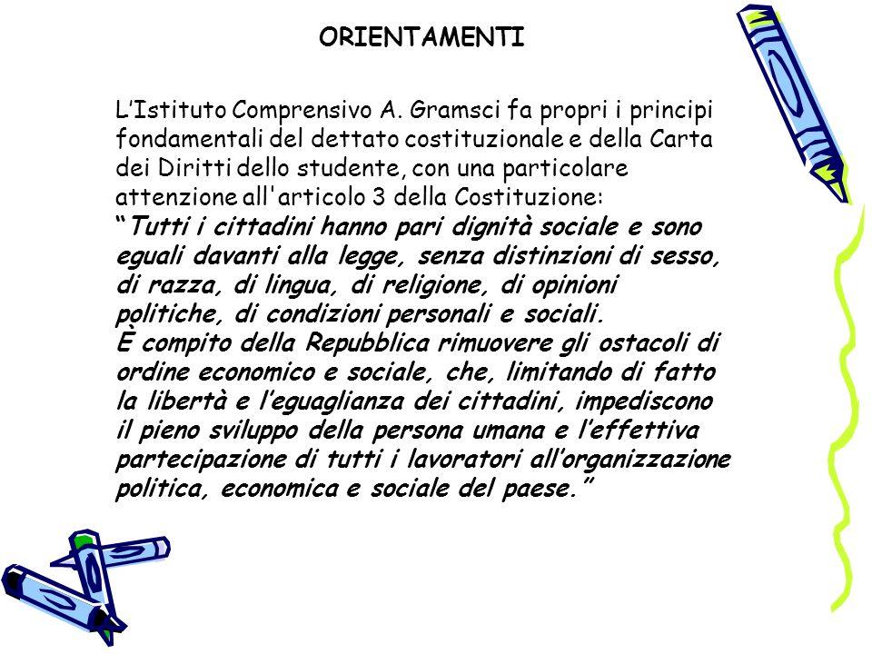 ORIENTAMENTI LIstituto Comprensivo A. Gramsci fa propri i principi fondamentali del dettato costituzionale e della Carta dei Diritti dello studente, c