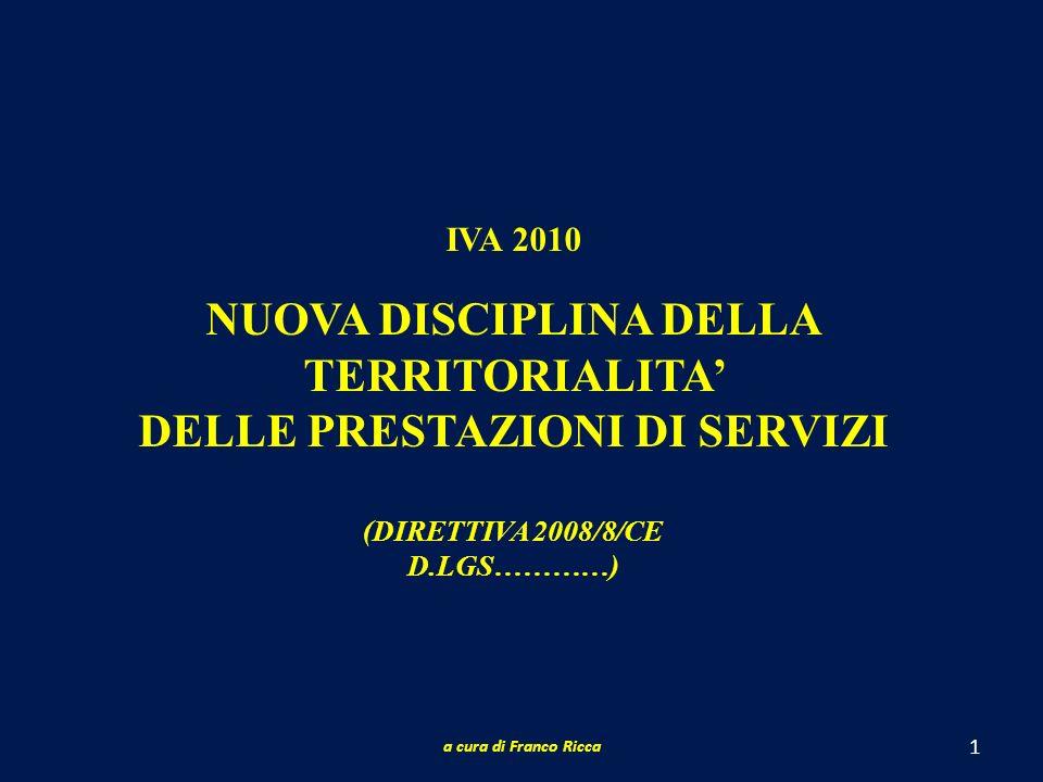 1 IVA 2010 NUOVA DISCIPLINA DELLA TERRITORIALITA DELLE PRESTAZIONI DI SERVIZI (DIRETTIVA 2008/8/CE D.LGS…………) a cura di Franco Ricca
