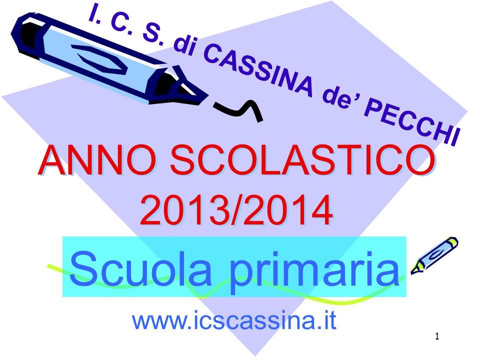 1 ANNO SCOLASTICO 2013/2014 I. C. S. di CASSINA de PECCHI Scuola primaria www.icscassina.it