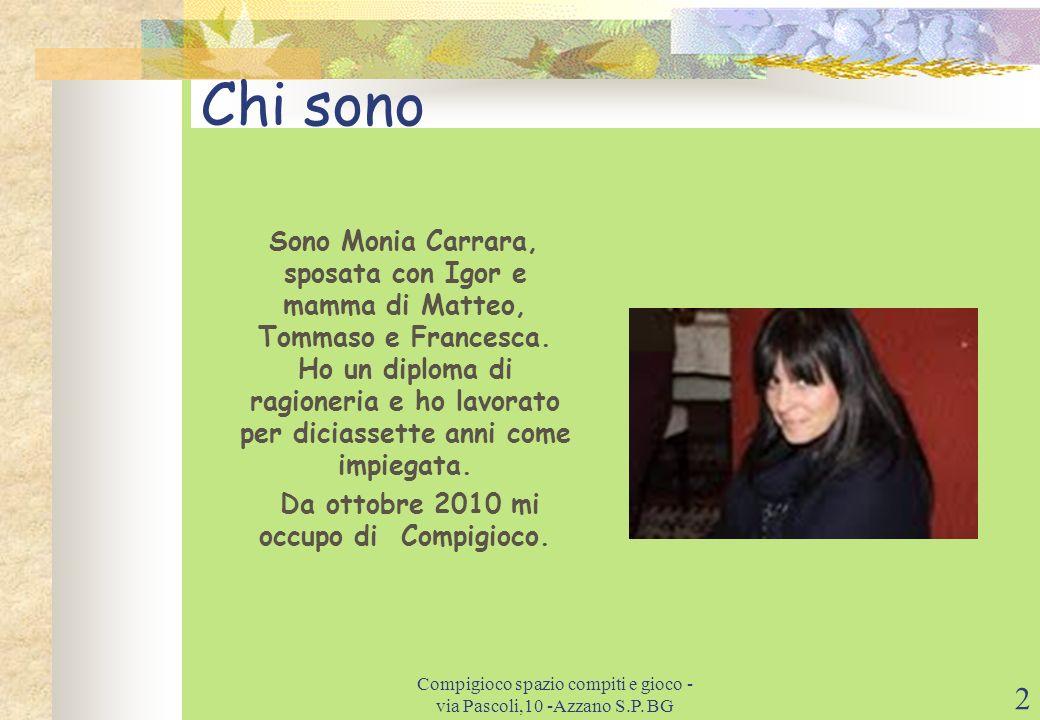 2 Chi sono Sono Monia Carrara, sposata con Igor e mamma di Matteo, Tommaso e Francesca.