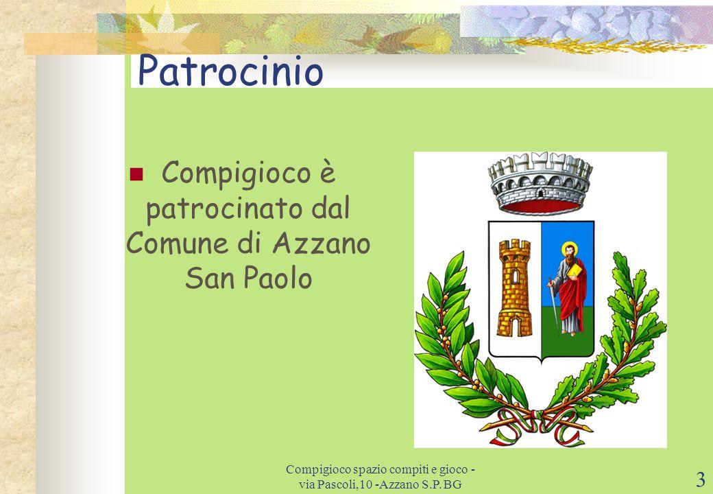 Patrocinio Compigioco è patrocinato dal Comune di Azzano San Paolo Compigioco spazio compiti e gioco - via Pascoli,10 -Azzano S.P.