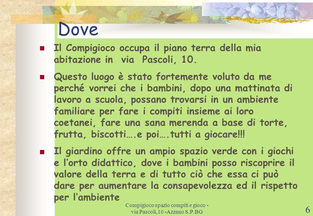 16 Contatti Web: www.compigioco.itwww.compigioco.it E-mail: Compigioco@libero.itCompigioco@libero.it Tel: 035.530469 Cell: 3282495410 Indirizzo: via Pascoli, 10 Azzano San Paolo BG Compigioco spazio compiti e gioco - via Pascoli,10 -Azzano S.P.
