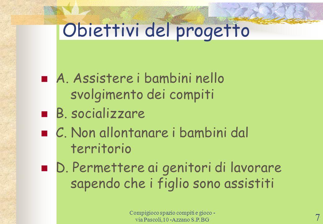 7 Obiettivi del progetto A.Assistere i bambini nello svolgimento dei compiti B.