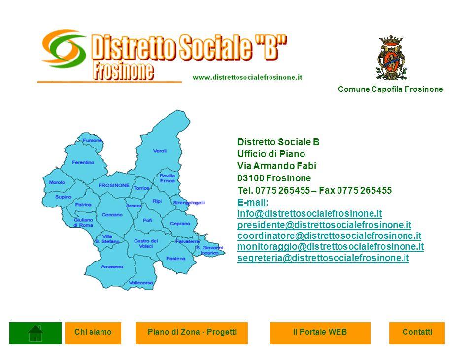 Chi siamoPiano di Zona - ProgettiIl Portale WEBContatti Distretto Sociale B Ufficio di Piano Via Armando Fabi 03100 Frosinone Tel.