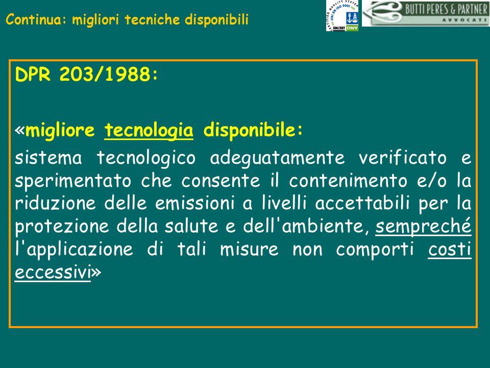 DPR 203/1988: «migliore tecnologia disponibile: sistema tecnologico adeguatamente verificato e sperimentato che consente il contenimento e/o la riduzi