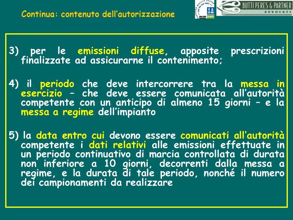 Continua: contenuto dellautorizzazione 3) per le emissioni diffuse, apposite prescrizioni finalizzate ad assicurarne il contenimento; 4) il periodo ch
