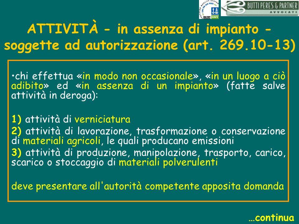 ATTIVITÀ - in assenza di impianto - soggette ad autorizzazione (art. 269.10-13) chi effettua «in modo non occasionale», «in un luogo a ciò adibito» ed