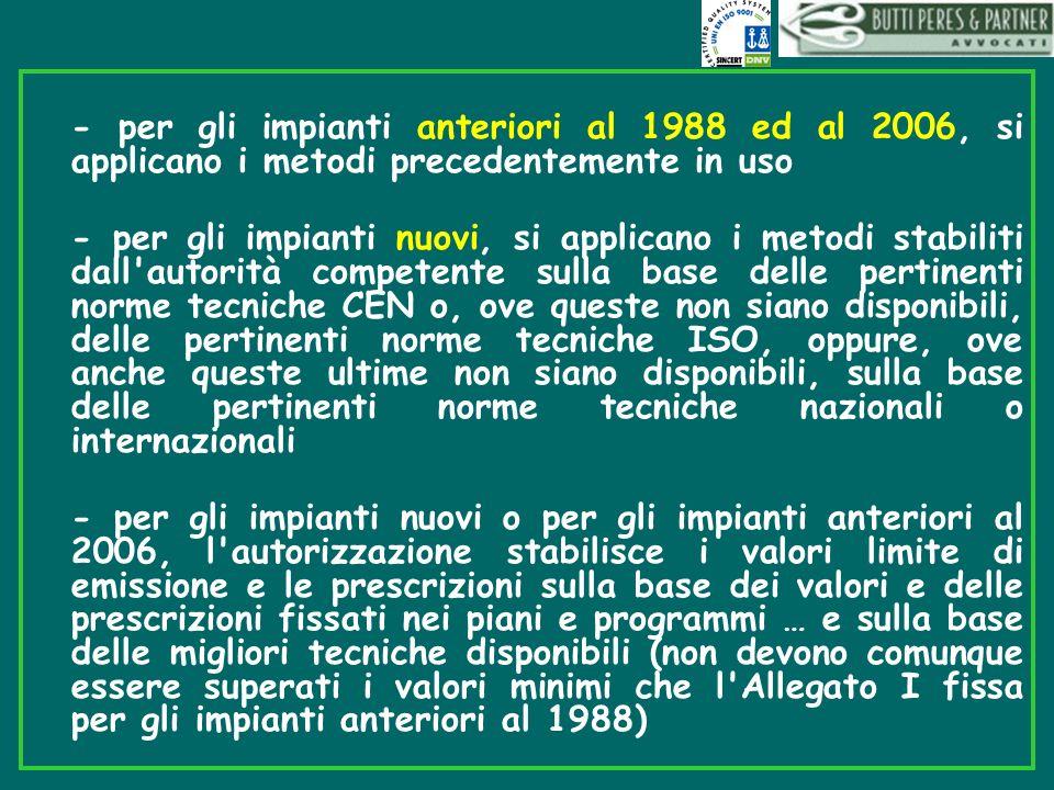 - per gli impianti anteriori al 1988 ed al 2006, si applicano i metodi precedentemente in uso - per gli impianti nuovi, si applicano i metodi stabilit