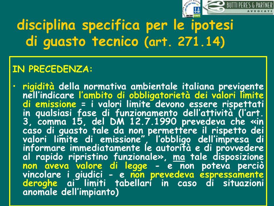 disciplina specifica per le ipotesi di guasto tecnico (art. 271.14) IN PRECEDENZA: rigidità della normativa ambientale italiana previgente nellindicar