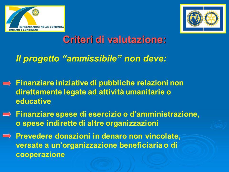 Criteri di valutazione: Il progetto ammissibile non deve: Istituire una fondazione permanente, un fondo fiduciario, o un conto prmanente che generi interessi.