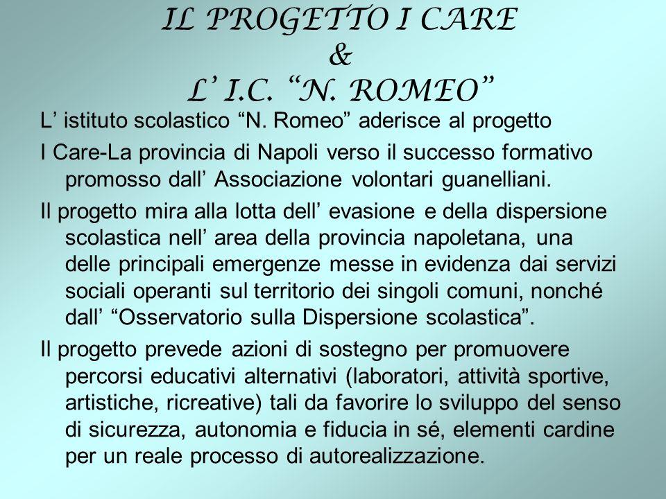 IL PROGETTO I CARE & L I.C. N. ROMEO L istituto scolastico N. Romeo aderisce al progetto I Care-La provincia di Napoli verso il successo formativo pro