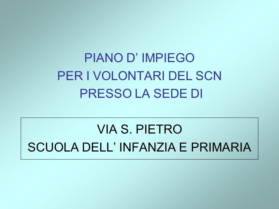 PIANO D IMPIEGO PER I VOLONTARI DEL SCN PRESSO LA SEDE DI VIA S. PIETRO SCUOLA DELL INFANZIA E PRIMARIA