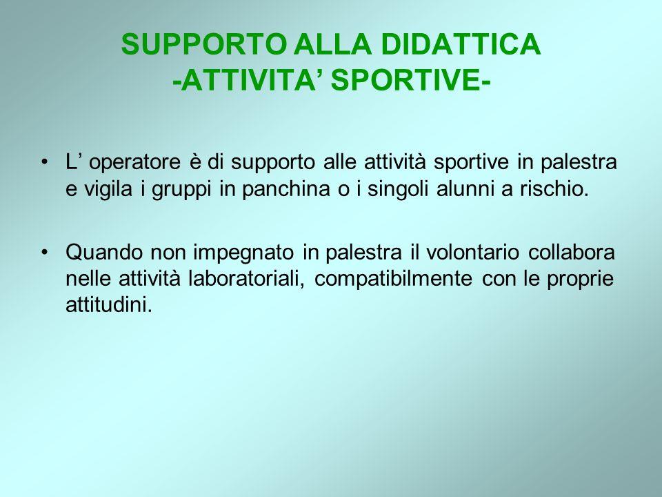 SUPPORTO ALLA DIDATTICA -ATTIVITA SPORTIVE- L operatore è di supporto alle attività sportive in palestra e vigila i gruppi in panchina o i singoli alu