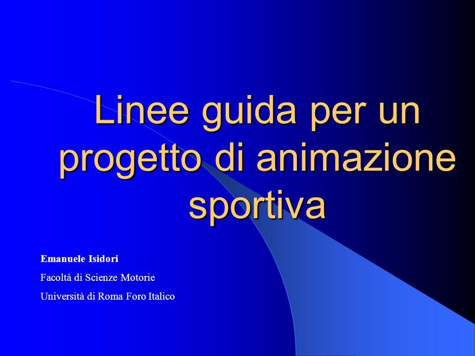 Linee guida per un progetto di animazione sportiva Emanuele Isidori Facoltà di Scienze Motorie Università di Roma Foro Italico