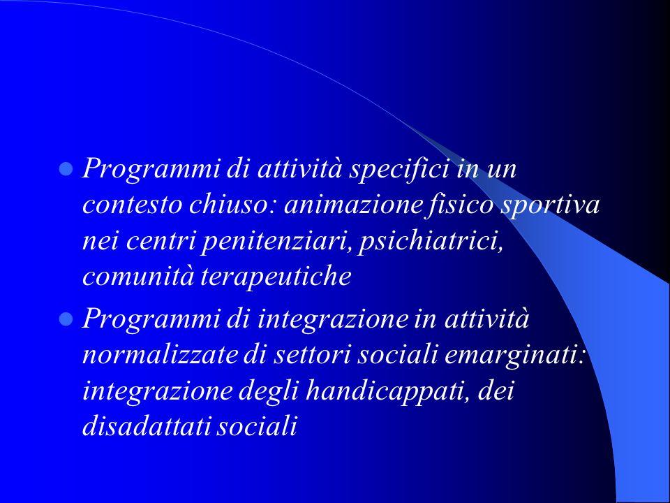 Programmi di attività specifici in un contesto chiuso: animazione fisico sportiva nei centri penitenziari, psichiatrici, comunità terapeutiche Program