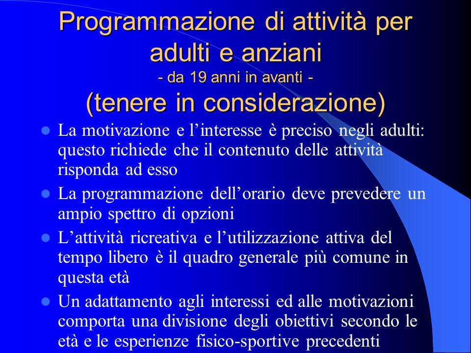 Programmazione di attività per adulti e anziani - da 19 anni in avanti - (tenere in considerazione) La motivazione e linteresse è preciso negli adulti