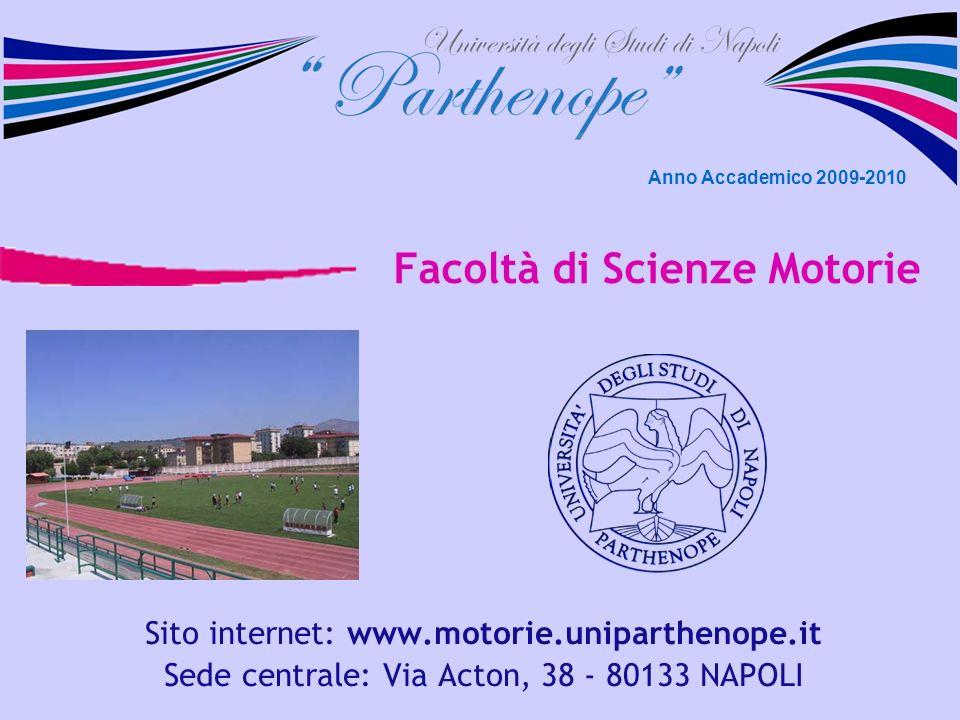 Facoltà di Scienze Motorie Sito internet: www.motorie.uniparthenope.it Sede centrale: Via Acton, 38 - 80133 NAPOLI Anno Accademico 2009-2010