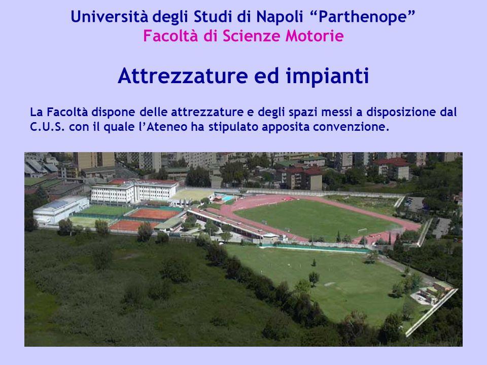 Università degli Studi di Napoli Parthenope Facoltà di Scienze Motorie Attrezzature ed impianti La Facoltà dispone delle attrezzature e degli spazi me
