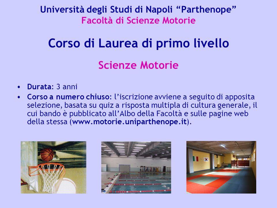 Università degli Studi di Napoli Parthenope Facoltà di Scienze Motorie Durata: 3 anni Corso a numero chiuso: liscrizione avviene a seguito di apposita