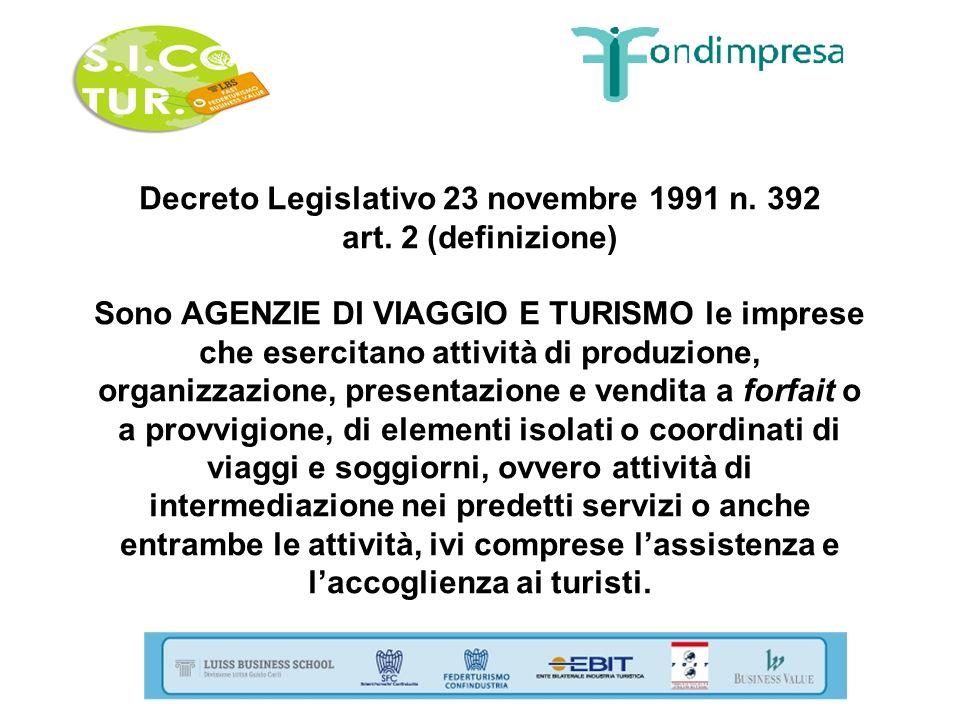 Decreto Legislativo 23 novembre 1991 n. 392 art. 2 (definizione) Sono AGENZIE DI VIAGGIO E TURISMO le imprese che esercitano attività di produzione, o