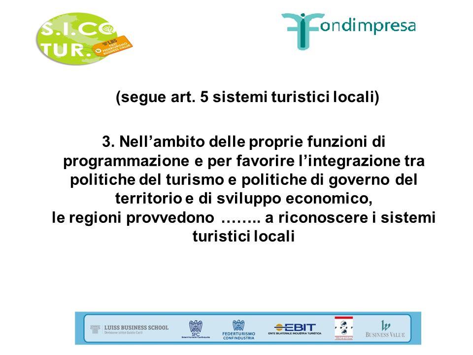 (segue art. 5 sistemi turistici locali) 3. Nellambito delle proprie funzioni di programmazione e per favorire lintegrazione tra politiche del turismo