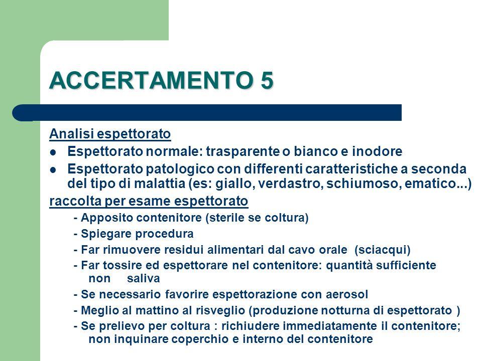 ACCERTAMENTO 5 Analisi espettorato Espettorato normale: trasparente o bianco e inodore Espettorato patologico con differenti caratteristiche a seconda