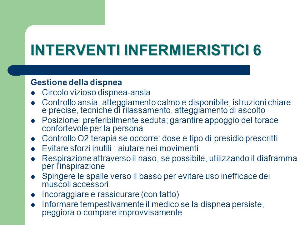 INTERVENTI INFERMIERISTICI 6 Gestione della dispnea Circolo vizioso dispnea-ansia Controllo ansia: atteggiamento calmo e disponibile, istruzioni chiar