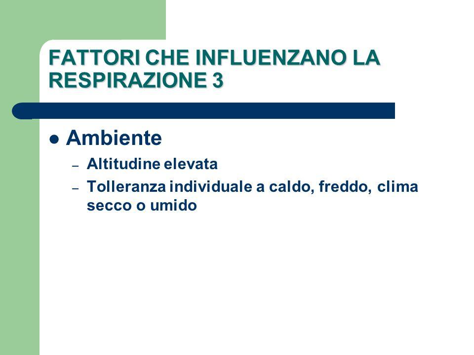 FATTORI CHE INFLUENZANO LA RESPIRAZIONE 3 Ambiente – Altitudine elevata – Tolleranza individuale a caldo, freddo, clima secco o umido