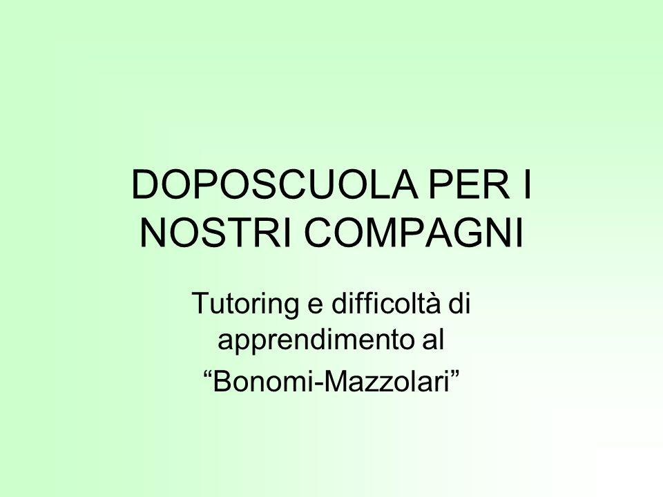 DOPOSCUOLA PER I NOSTRI COMPAGNI Tutoring e difficoltà di apprendimento al Bonomi-Mazzolari